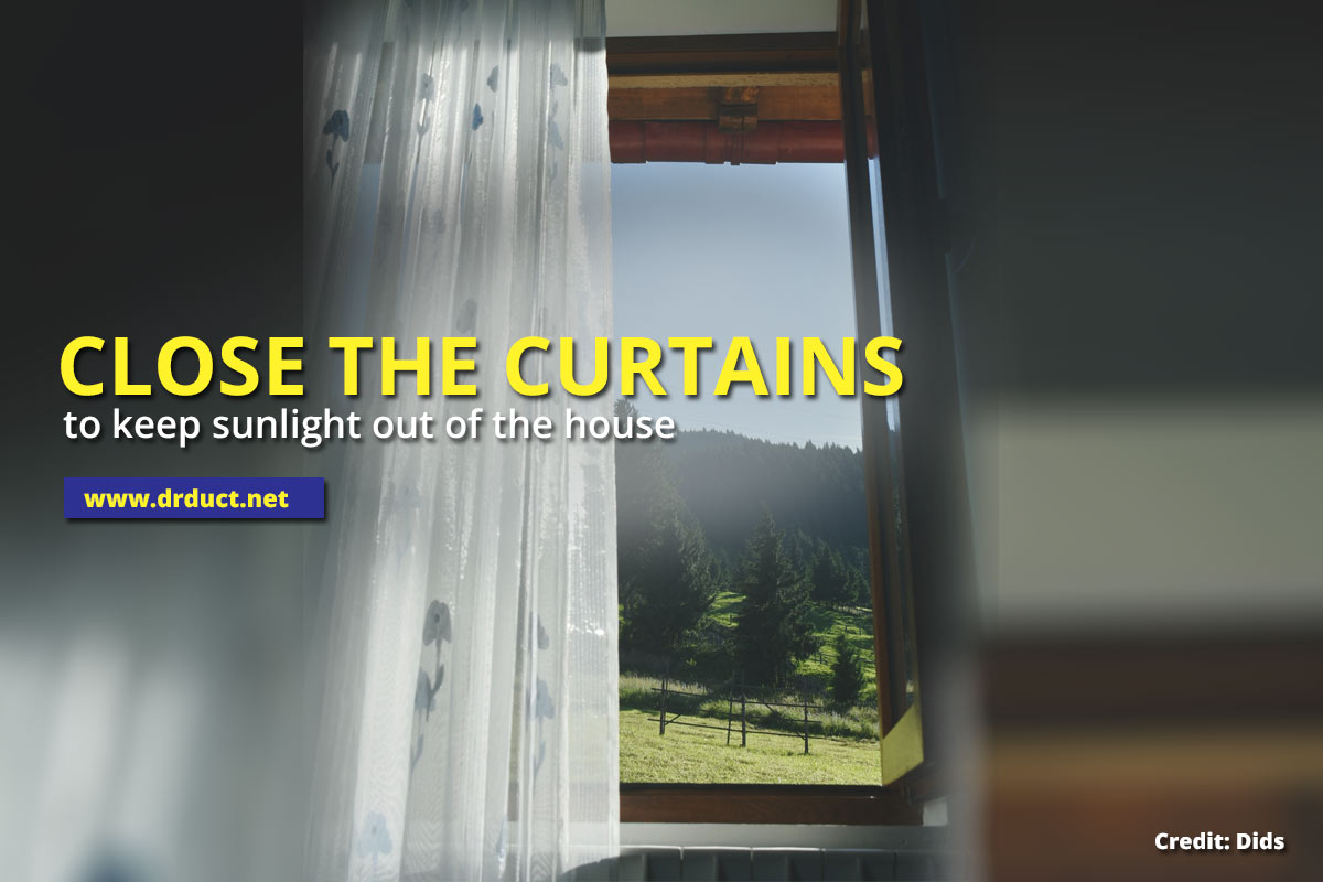 Close the curtains to keep sunlight out of the house