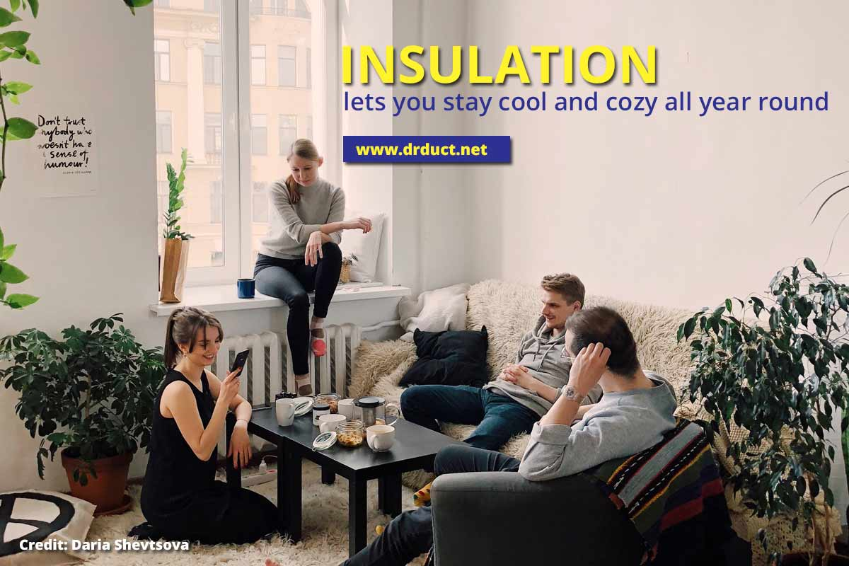 Insulation lets you stay cool and cozy all year round