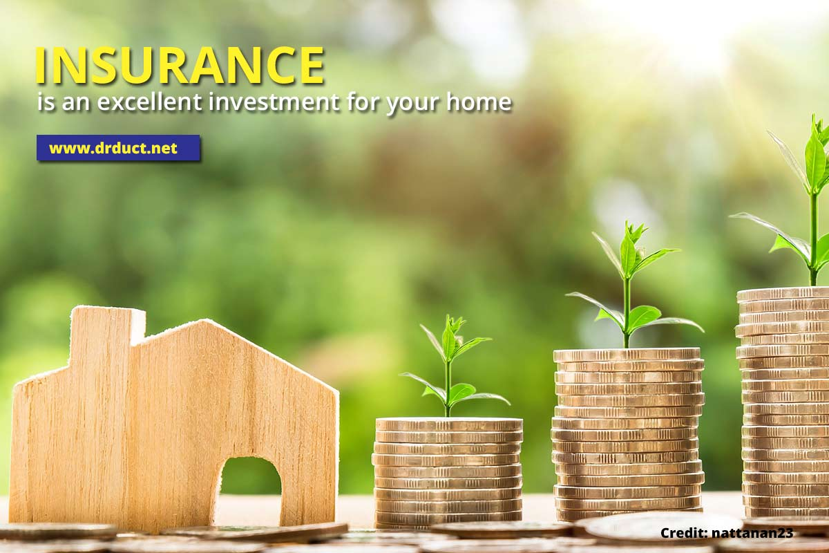 Insurance is an excellent investment for your home