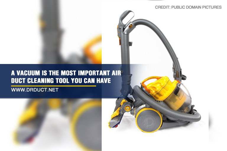 A vacuum is the most important air duct cleaning tool you can have